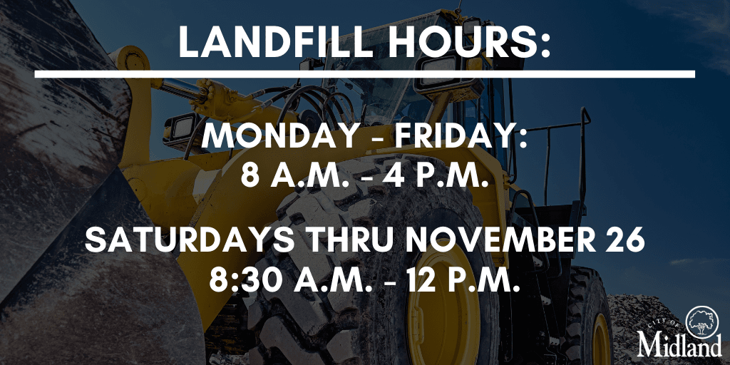 Hours of the Landfill: Monday - Friday, 8 am - 4 pm, Saturdays, 8:30 am - 12 pm
